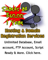 Web Hosting, Domain Registration and Web Development Services - Starts at $60 for one whole year - Unilited Database, email account, FTP account, Script ready.